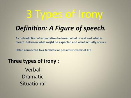 3 Types of Irony Definition: A Figure of speech.