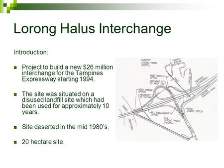 Lorong Halus Interchange Introduction: Project to build a new $26 million interchange for the Tampines Expressway starting 1994. The site was situated.
