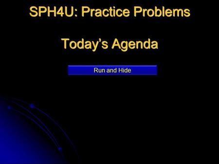 SPH4U: Practice Problems Today's Agenda