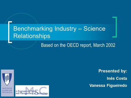 Benchmarking Industry – Science Relationships Based on the OECD report, March 2002 Presented by: Inês Costa Vanessa Figueiredo.
