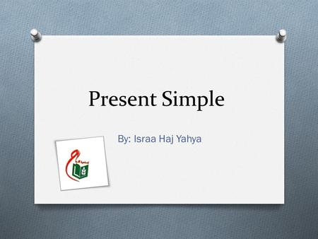 Present Simple By: Israa Haj Yahya. Uses We use the Present Simple to talk about things we do regularly: I brush my teeth every morning. We use the Present.