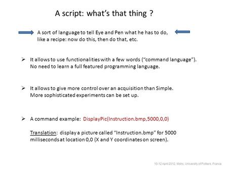 A script: what's that thing ? A sort of language to tell Eye and Pen what he has to do, like a recipe: now do this, then do that, etc.  It allows to use.