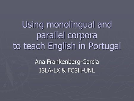 Using monolingual and parallel corpora to teach English in Portugal Ana Frankenberg-Garcia ISLA-LX & FCSH-UNL.