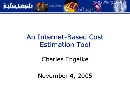 An Internet-Based Cost Estimation Tool Charles Engelke November 4, 2005.