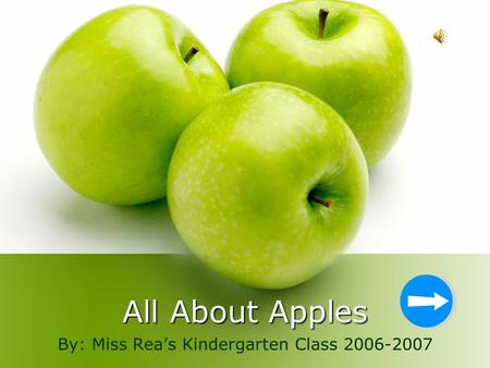 All About Apples By: Miss Rea's Kindergarten Class 2006-2007.