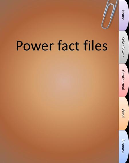 Power fact files Solar Power Biomass Geothermal Wind Home.
