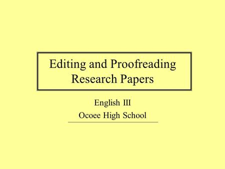Editing and Proofreading Research Papers English III Ocoee High School.