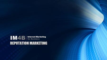 IM4B Internet Marketing for Business. Online Marketing Reputation Management Ranking Retention Referrals IM4B Internet Marketing for Business.