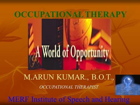 OCCUPATIONAL THERAPY M.ARUN KUMAR., B.O.T.,