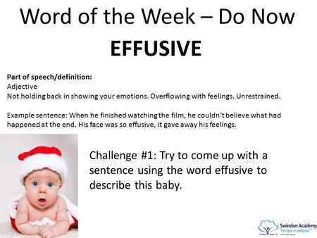 Word of the Week – Do Now EFFUSIVE Part of speech/definition: Adjective Not holding back in showing your emotions. Overflowing with feelings. Unrestrained.