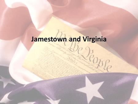 Jamestown and Virginia. 1.Name the tribe that helped feed the Jamestown settlers their first winter. (Later they fought against the Virginians) 2.What.