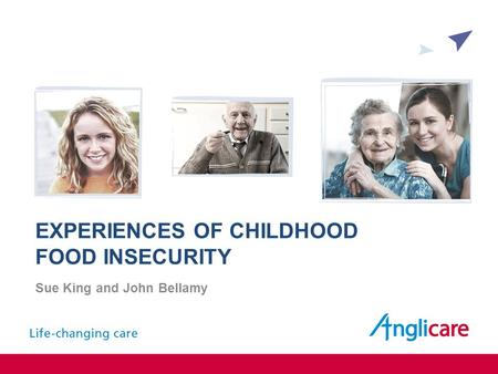 EXPERIENCES OF CHILDHOOD FOOD INSECURITY Sue King and John Bellamy.