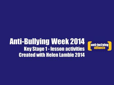 Anti-Bullying Week 2014 Key Stage 1 - lesson activities Created with Helen Lambie 2014.