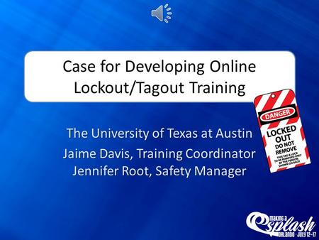 Case for Developing Online Lockout/Tagout Training The University of Texas at Austin Jaime Davis, Training Coordinator Jennifer Root, Safety Manager.