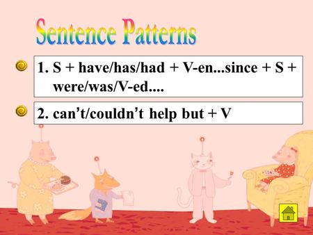 2. can ' t/couldn ' t help but + V 1. S + have/has/had + V-en...since + S + were/was/V-ed....