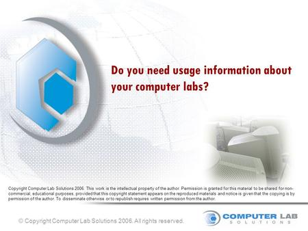© Copyright Computer Lab Solutions 2006. All rights reserved. Do you need usage information about your computer labs? Copyright Computer Lab Solutions.