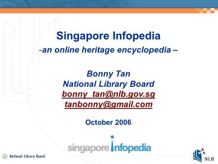 Singapore Infopedia -an online heritage encyclopedia – Bonny Tan National Library Board  October 2006.