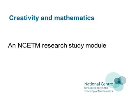 Creativity and mathematics An NCETM research study module.