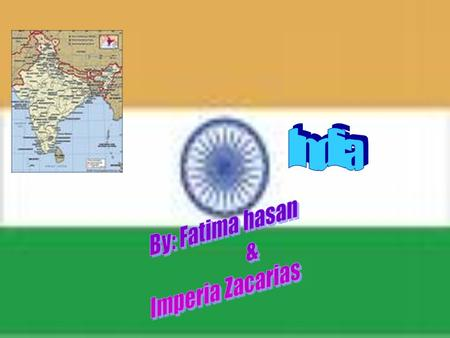 India By: Fatima hasan & Imperia Zacarias.