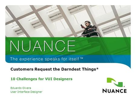 Customers Request the Darndest Things* 10 Challenges for VUI Designers Eduardo Olvera User Interface Designer.