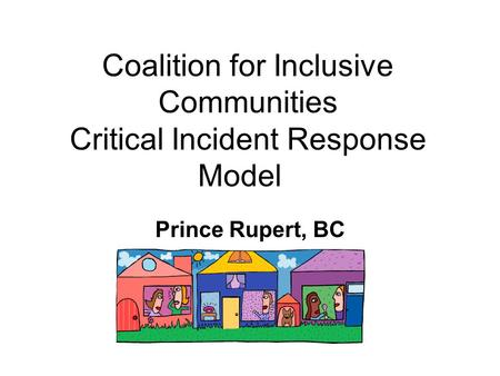 Coalition for Inclusive Communities Critical Incident Response Model Prince Rupert, BC.
