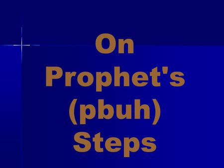 On Prophet's (pbuh) Steps. Everyone of us feels sometimes afraid of the future Everyone of us feels sometimes afraid of the future concerned about some.