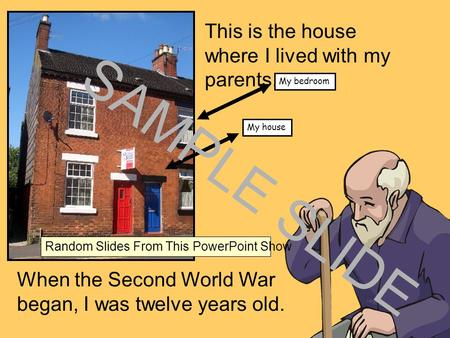 Www.ks1resources.co.uk This is the house where I lived with my parents. My house My bedroom When the Second World War began, I was twelve years old. SAMPLE.