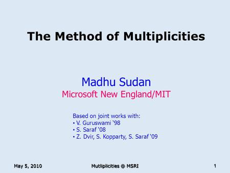 May 5, 2010 MSRI 1 The Method of Multiplicities Madhu Sudan Microsoft New England/MIT TexPoint fonts used in EMF. Read the TexPoint manual.
