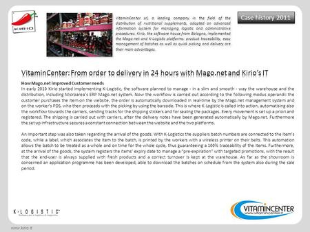 Www.kirio.it Case history 2011 VitaminCenter srl, a leading company in the field of the distribution of nutritional supplements, adopted an advanced information.