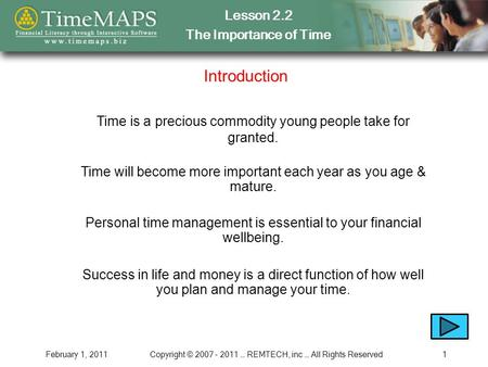 Lesson 2.2 The Importance of Time February 1, 2011Copyright © 2007 - 2011 … REMTECH, inc … All Rights Reserved1 Introduction Success in life and money.