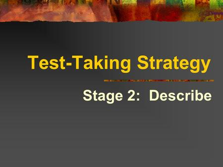 Test-Taking Strategy Stage 2: Describe.