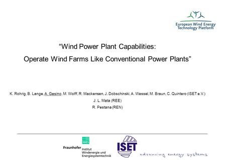 "Seite 1 ""Wind Power Plant Capabilities: Operate Wind Farms Like Conventional Power Plants"" K. Rohrig, B. Lange, A. Gesino, M. Wolff, R. Mackensen, J. Dobschinski,"