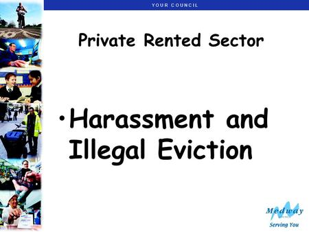 Y O U R C O U N C I L Private Rented Sector Harassment and Illegal Eviction.