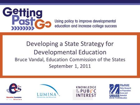 Developing a State Strategy for Developmental Education Bruce Vandal, Education Commission of the States September 1, 2011.