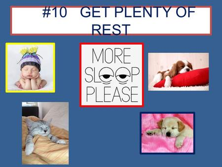 #10 GET PLENTY OF REST #9 Make your morning as stress free as possible.