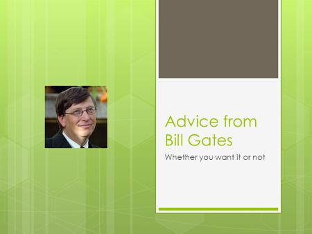 Advice from Bill Gates Whether you want it or not.