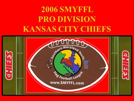 2006 SMYFFL PRO DIVISION KANSAS CITY CHIEFS. TEAM NOTES To each and everyone of the players of the 2006 KC Chiefs; As you look back over this season.