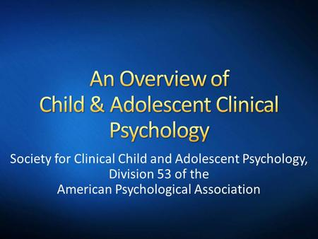 Society for Clinical Child and Adolescent Psychology, Division 53 of the American Psychological Association.
