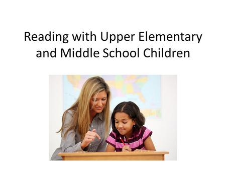 Reading with Upper Elementary and Middle School Children \\\\\