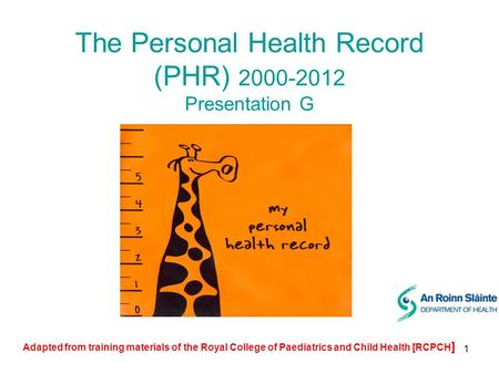 1 The Personal Health Record (PHR) 2000-2012 Presentation G Adapted from training materials of the Royal College of Paediatrics and Child Health [RCPCH.