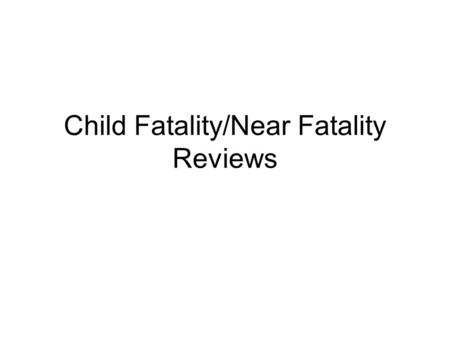 Child Fatality/Near Fatality Reviews. Statutory Authority On July 3, 2008, Pennsylvania Governor Edward G. Rendell signed Senate Bill 1147, Printer's.