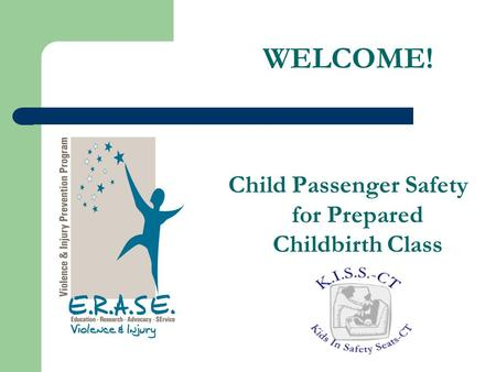 WELCOME! Child Passenger Safety for Prepared Childbirth Class.