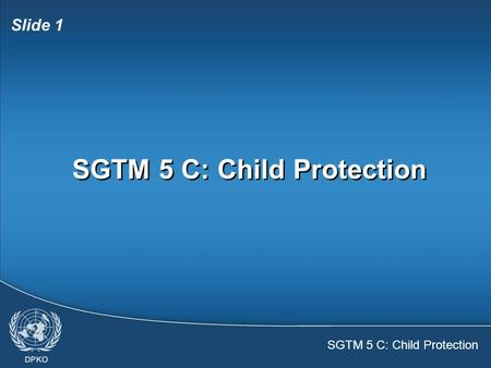 SGTM 5 C: Child Protection Slide 1 SGTM 5 C: Child Protection.