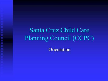 Santa Cruz Child Care Planning Council (CCPC) Orientation.