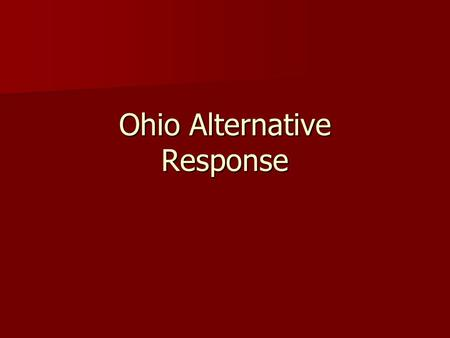 Ohio Alternative Response. WHAT IS AR? Referrals given to the agency for assessment. Read the referrals and decide whether you would screen this in or.