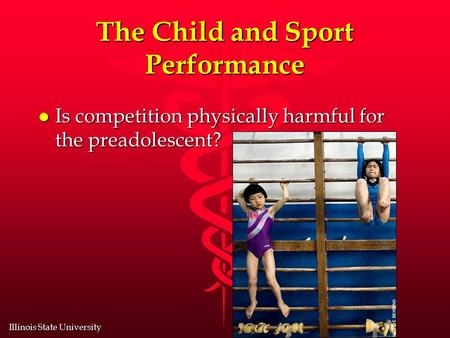 Illinois State University The Child and Sport Performance l Is competition physically harmful for the preadolescent?