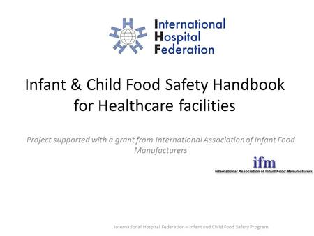 Infant & Child Food Safety Handbook for Healthcare facilities Project supported with a grant from International Association of Infant Food Manufacturers.