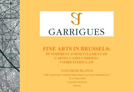 "FINE ARTS IN BRUSSELS: PUNISHMENT AND SETTLEMENT OF CARTEL CASES UNDER EC COMPETITION LAW LUIS ORTIZ BLANCO VIII Conference ""Antitrust Between EC Law and."