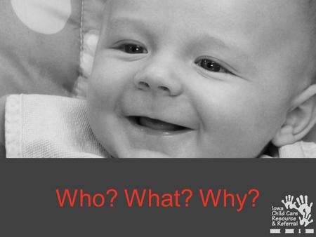 Who? What? Why?. Child Care Resource & Referral (CCR&R) is a program to support quality child care throughout the State of Iowa. CCR&R is available to.
