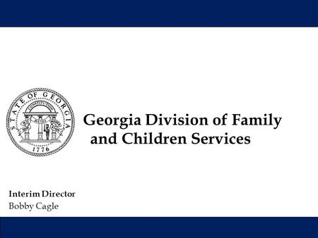 Interim Director Bobby Cagle Georgia Division of Family and Children Services.